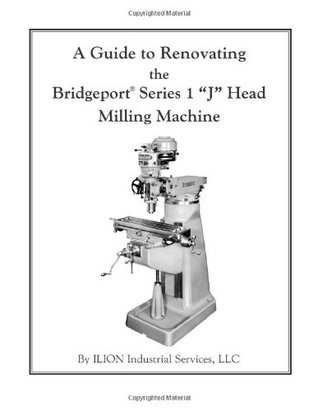 A Guide to Renovating the Bridgeport Series 1 J Head Milling Machine