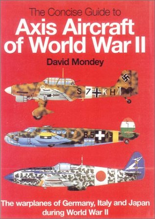 The Hamlyn Concise Guide to Axis Aircraft of World War II by David Mondey