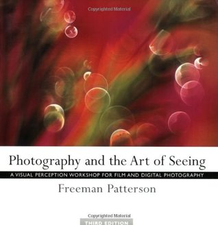 Photography and the Art of Seeing by Freeman Patterson