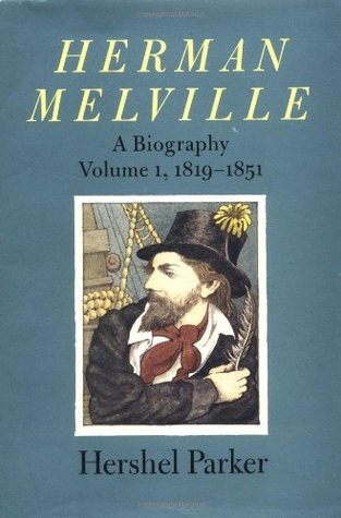 Herman Melville: A Biography (Vol. 1, 1819-1851)