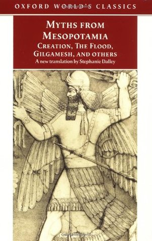Myths from Mesopotamia: Creation, the Flood, Gilgamesh, and Others