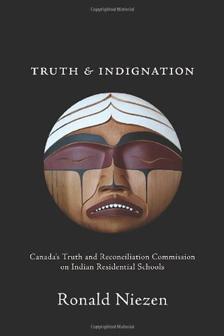Truth and Indignation: Canada's Truth and Reconciliation Commission on Indian Residential Schools