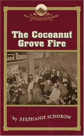 The Cocoanut Grove Fire by Stephanie Schorow