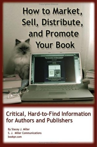 How To Market, Sell, Distribute, And Promote Your Book: Critical, Hard-To-Find Information For Authors And Publishers