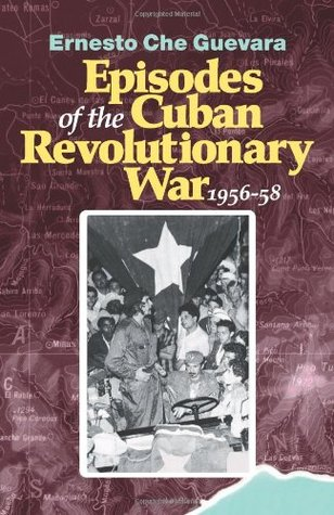 Episodes of the Cuban Revolutionary War, 1956-58 by Ernesto Che Guevara
