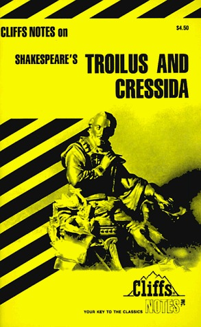 Cliffs Notes on Shakespeare's Troilus and Cressida (Cliffs Notes)