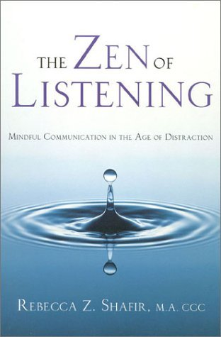 The Zen of Listening: Mindful Communication in the Age of Distraction