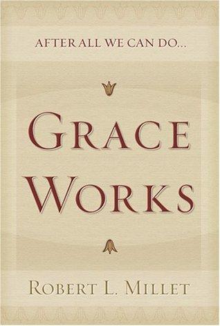 Grace Works by Robert L. Millet