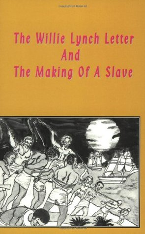 The Willie Lynch Letter: And the Making of a Slave