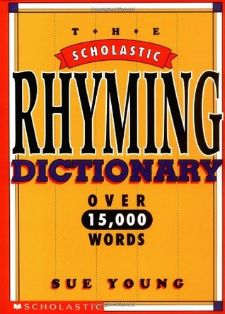 The Scholastic Rhyming Dictionary by Sue Young