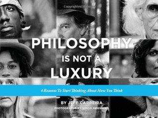 Philosophy Is Not a Luxury: Four Reasons to Start Thinking About How You Think