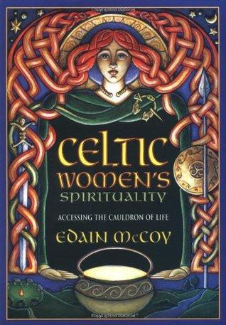 Celtic Women's Spirituality: Accessing the Cauldron of Life