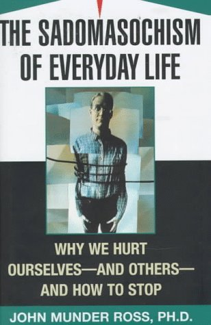 Inglés pdf descargar libros The Sadomasochism of Everyday Life: Why We Hurt Ourselves -- and Others -- and How to Stop