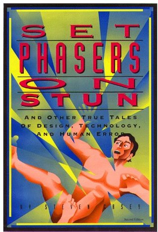 Set Phasers on Stun: And Other True Tales of Design, Technology and Human Error