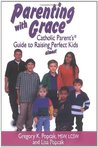 Parenting with Grace: Catholic Parent's Guide to Raising Almost Perfect Kids
