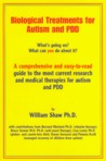 Biological Treatments for Autism & PDD : What's Going On? What Can You Do About It?