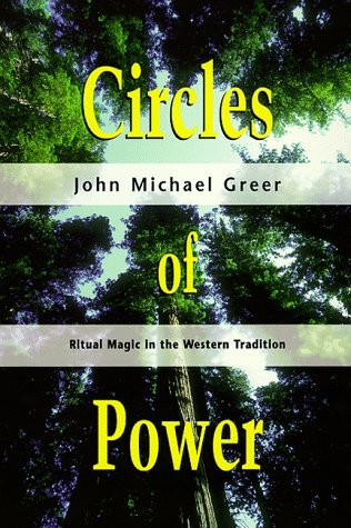 Circles Of Power Ritual Magic In The Western Tradition By John