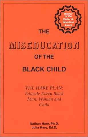 The Miseducation of the Black Child -- The Hare Plan: Educate Every Black Man, Woman and Child