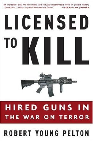 sc 1 st  Goodreads & Licensed to Kill: Hired Guns in the War on Terror by Robert Young Pelton