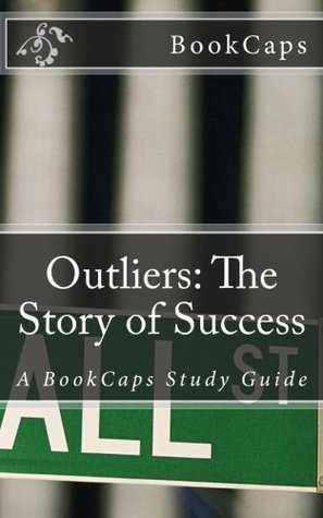Outliers: The Story of Success: A BookCaps Study Guide