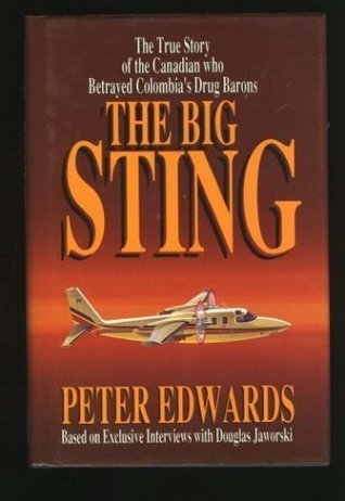 The Big Sting: The True Story of the Canadian Who Betrayed Colombia's Drug Barons