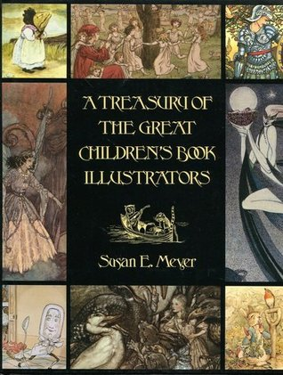 A Treasury of the Great Children's Book Illustrators: Susan E. Meyer