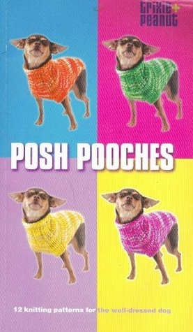 Posh Pooches 12 Knitting Patterns For The Well Dressed Dog By