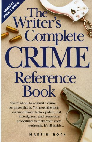 The Writer's Complete Crime Reference Book by Martin Roth