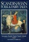 Scandinavian Folk & Fairy Tales: Tales From Norway, Sweden, Denmark, Finland & Iceland