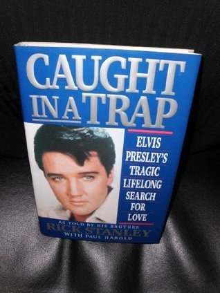 Caught in a Trap: Elvis Presley's Tragic Lifelong Search for Love
