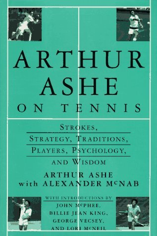 Arthur Ashe On Tennis: Strokes, Strategy, Traditions, Players, Psychology, and Wisdom