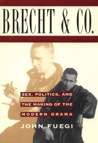 Brecht and Company: Sex, Politics, and the Making of the Modern Drama