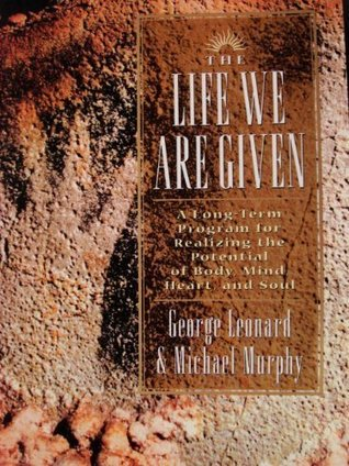 The Life We Are Given By Michael Murphy