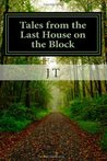 Tales from the Last House on the Block by J.T.