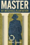 Master of Westfall Plantation by Bonnie Stanard