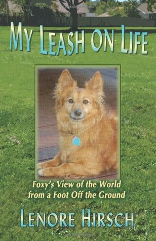 My Leash on Life: Foxy's View of the World from a Foot Off the Ground