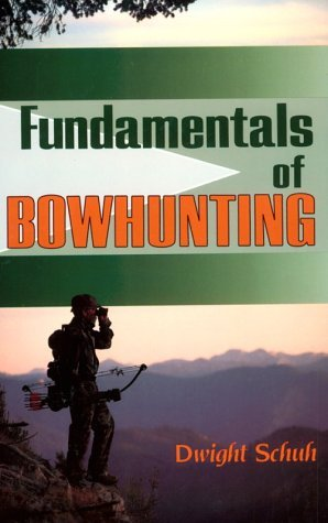 Fundamentals of Bowhunting by Dwight R. Schuh