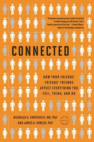 Connected: The Surprising Power of Our Social Networks and How They Shape Our Lives -- How Your Friends' Friends' Friends Affect Everything You Feel, Think, and Do