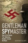 Gentleman Spymaster: How Lt. Col. Tommy 'Tar' Robertson Double-Crossed the Nazis