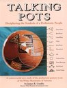 Talking Pots: Deciphering the Symbols of a Prehistoric People : A Study of the Prehistoric Pottery Icons of the White Mountains of Arizona