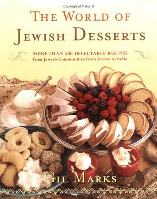 The World of Jewish Desserts: More Than 300 Delectable Recipes from Jewish Communities from Alsace to India