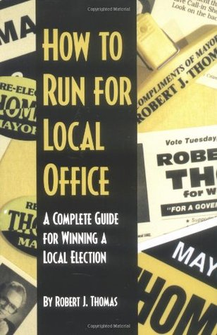 How to Run for Local Office by Robert J. Thomas