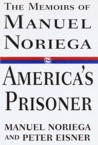 America's Prisoner: The Memoirs of Manuel Noriega