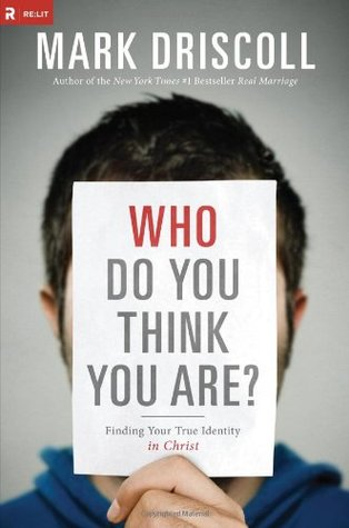 Who Do You Think Are Finding Your True Identity In Christ By Mark Driscoll