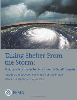 taking-shelter-from-the-storm-building-a-safe-room-for-your-home-or-small-business-includes-construction-plans-and-cost-estiamtes-fema-p-320-third-edition-august-2008