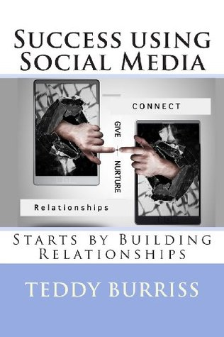 Success using Social Media: Starts by Building Relationships