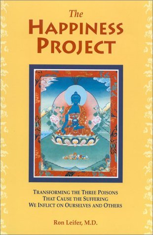 The Happiness Project: Transforming the Three Poisons that Cause the Suffering We Inflict on Ourselves and Others