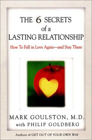 Ebook The 6 Secrets of a Lasting Relationship: How to Fall in Love Again--and Stay There by Mark Goulston DOC!