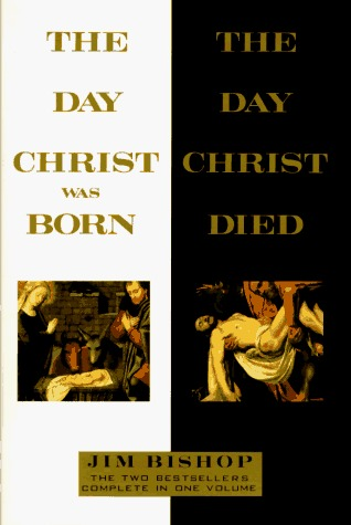 The Day Christ Was Born/The Day Christ Died by Jim Bishop