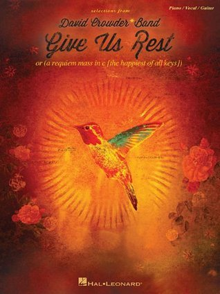 Give Us Rest: Or A Requiem Mass in C -The Happiest of All Keys-